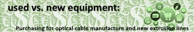 buying-used-vs-new-equipment-challenges-in-optical-cable-manufacture-and-new-extrusion-line-business