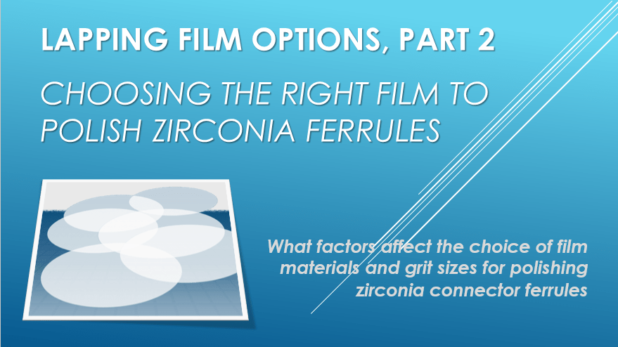Choosing the right film to polish zirconia ferrules